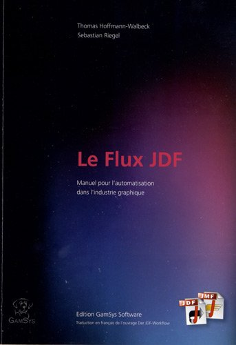Le Flux JDF : Manuel sur l'automatisation dans les industries graphiques