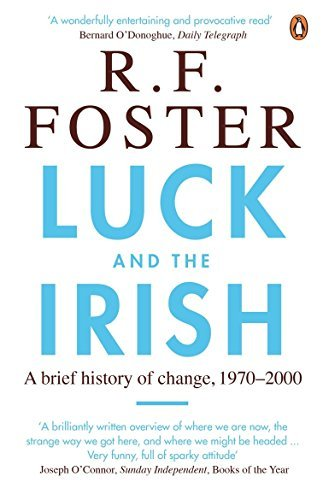 Luck and the Irish: A Brief History of Change, 1970-2000 by R. F. Foster (2008-07-03)