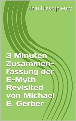 3 Minuten Zusammenfassung der E-Myth Revisited von Michael E. Gerber (thimblesofplenty 3 Minute Business Book Summary 1)