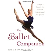 The Ballet Companion: A Dancer's Guide to the Technique, Traditions and Joys of Ballet by Eliza Gaynor Minden (2006-06-19)