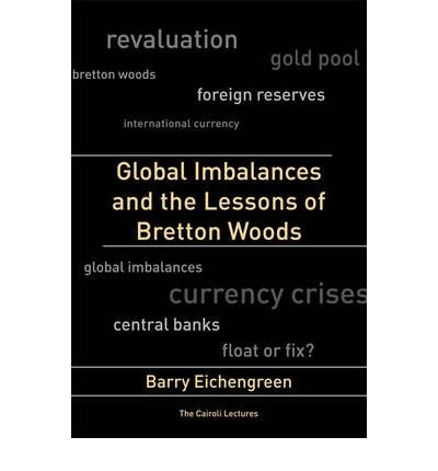 By Barry Eichengreen ( Author ) [ Global Imbalances and the Lessons of Bretton Woods Cairoli Lectures By Mar-2010 Paperback