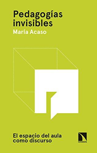 Pedagogías invisibles: El espacio del aula como discurso (Arte + Educación) por María Acaso López-Bosch