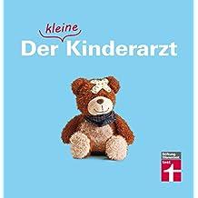 Der kleine Kinderarzt: Richtig handeln, wenn Ihr Kind krank ist