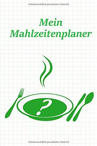 Mein Mahlzeitenplaner: Für das ganze Jahr - Essensplaner zum selbst Eintragen I Praktische Planungshilfe
