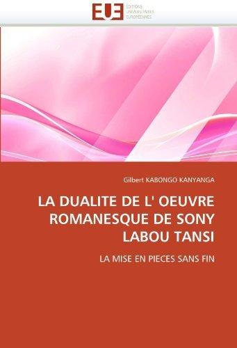 LA DUALITE DE L' OEUVRE ROMANESQUE DE SONY LABOU TANSI: LA MISE EN PIECES SANS FIN (French Edition) by KABONGO KANYANGA, Gilbert (2010) Paperback