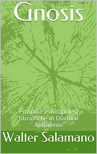 Gnosis: Prosodie e mitopoiesi filosofiche di Diadoco Antimonio (Italian Edition)