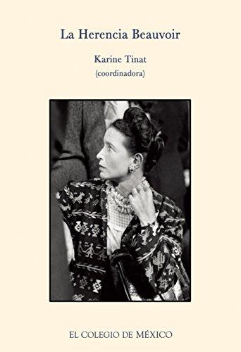 La herencia Beauvoir. Reflexiones críticas y personales acerca de su vida y obra