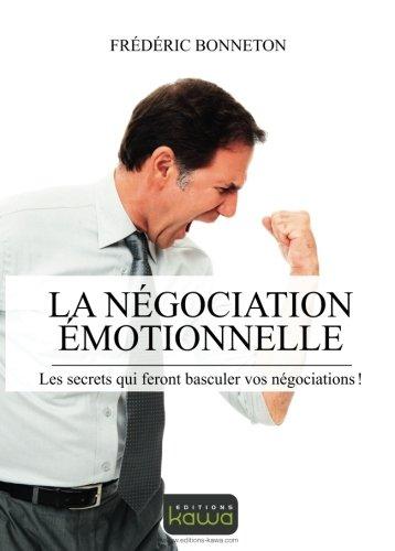 La négociation émotionnelle - Les secrets qui feront basculer vos négociations par Frédéric Bonneton