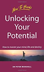 Unlocking Your Potential: How to master your mind, life and destiny (How to books. Self-development)