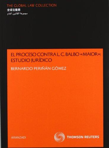 El proceso contra L. C. Balbo Maior: Estudio Jurídico (The Global Law Collection) por Bernardo Periñán Gómez