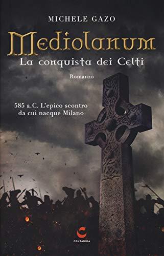 Mediolanum. La conquista dei Celti