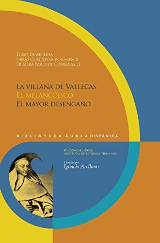 Obras completas Vol 2 Primera parte de Comedias, II: La villana de Vallecas. El melancólico. El mayor desengaño. (Biblioteca Áurea Hispánica nº 78) por Tirso de Molina