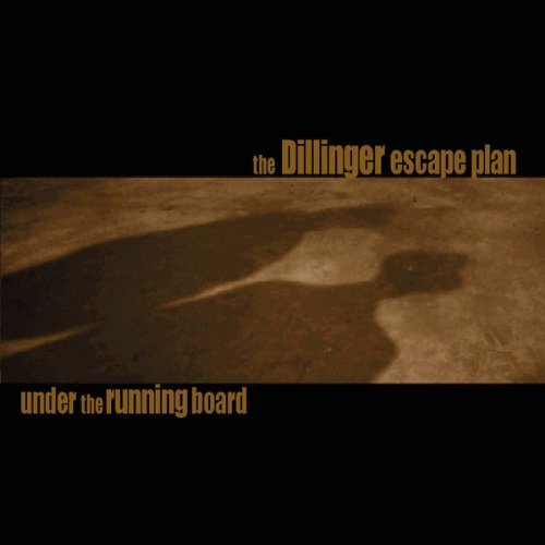 UNDER THE RUNNING BOARD by The Dillinger Escape Plan (2001-06-25) - 2001 Escape