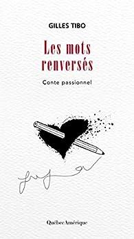 Les Mots renversés: Conte passionnel par Gilles Tibo