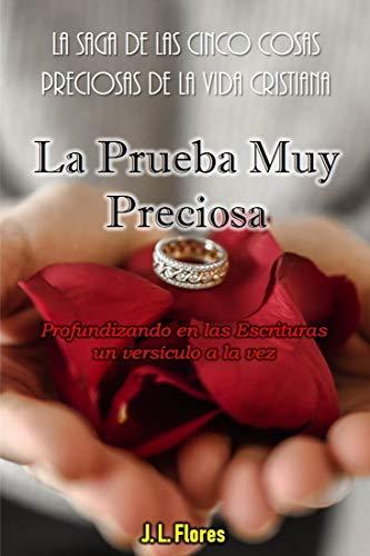 La Prueba Muy Preciosa (La Saga de las Cinco Cosas Preciosas de la Vida Cristiana nº 4) por J. L. Flores
