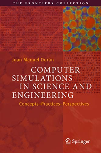 Computer Simulations in Science and Engineering: Concepts - Practices - Perspectives (The Frontiers Collection) (English Edition)