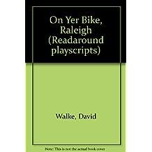 On Yer Bike, Raleigh (Readaround playscripts)