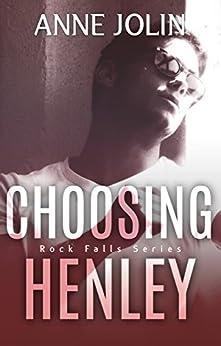 Choosing Henley (Rock Falls Series Book 2) by [Jolin, Anne]