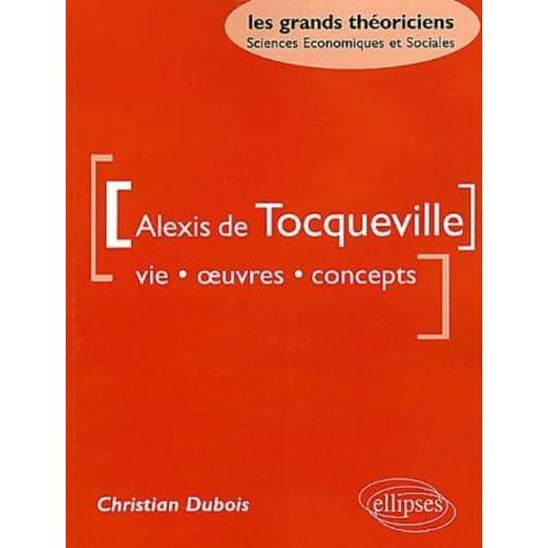 Alexis de Tocqueville : Vie, oeuvres, concepts
