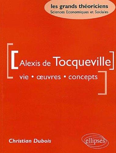 Alexis de Tocqueville : Vie, oeuvres, concepts par Christian Dubois