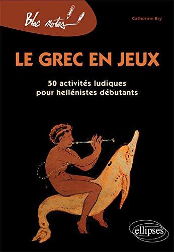 Le Grec en Jeux 50 Activités Ludiques pour Hellénistes Débutants