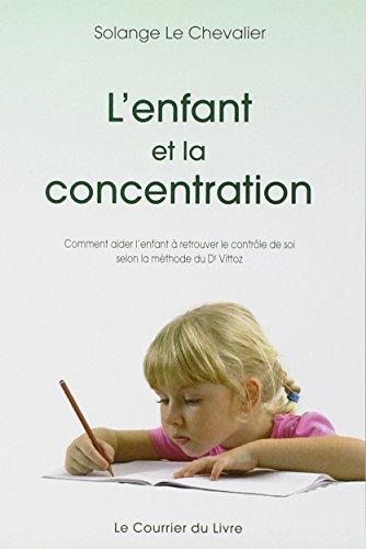 L'enfant et la concentration : Comment aider l'enfant à retrouver le contrôle de soi selon la méthode du Dr Roger Vittoz