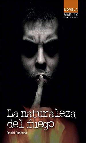 La naturaleza del fuego: Ganadora del concuros de novela Castelldefels 2013 de [Escriche, Daniel]