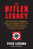 The Hitler Legacy: The Nazi Cult in Diaspora:  How it was Organized, How it was Funded, and Why it Remains a Threat to Global Security in the Age of Terrorism