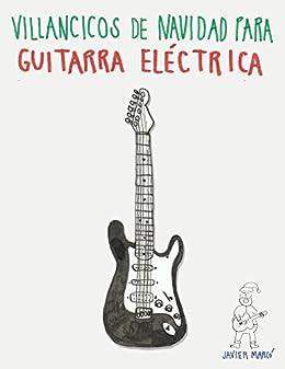 Villancicos de Navidad para Guitarra Eléctrica: Canciones en Partitura & Tablatura de [Marcó,