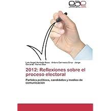 2012: Reflexiones Sobre El Proceso Electoral