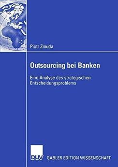 Outsourcing bei Banken: Eine Analyse des strategischen Entscheidungsproblems