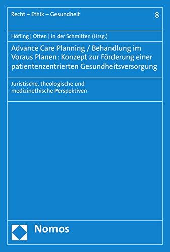 Advance Care Planning / Behandlung im Voraus Planen: Konzept zur Förderung einer patientenzentrierten Gesundheitsversorgung: Juristische, theologische ... Perspektiven (Recht - Ethik - Gesundheit 8)