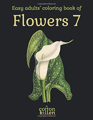 Easy adults' coloring book of Flowers 7: 49 of the most beautiful flower designs for a relaxed and joyful coloring time