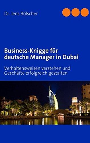 Business-Knigge für deutsche Manager in Dubai: Verhaltensweisen verstehen und Geschäfte erfolgreich gestalten