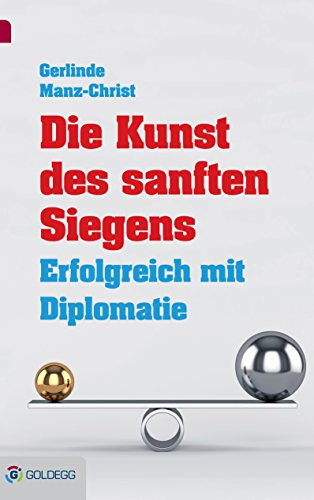 Die Kunst des sanften Siegens: Erfolgreich mit Diplomatie (Goldegg Business)