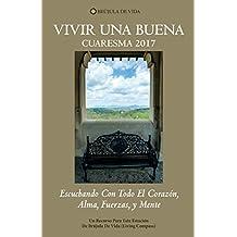 VIVIR UNA BUENA CUARESMA 2017: Escuchando Con Todo El Corazón, Alma, Fuerzas, y Mente