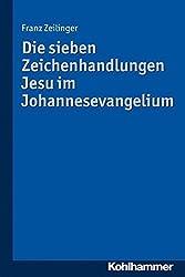Die sieben Zeichenhandlungen Jesu im Johannesevangelium