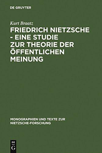 Friedrich Nietzsche - Eine Studie zur Theorie der Öffentlichen Meinung (Monographien und Texte zur Nietzsche-Forschung 18)