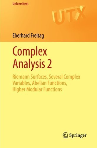 Complex Analysis 2: Riemann Surfaces, Several Complex Variables, Abelian Functions, Higher Modular Functions (Universitext) by Eberhard Freitag (2011-06-21)