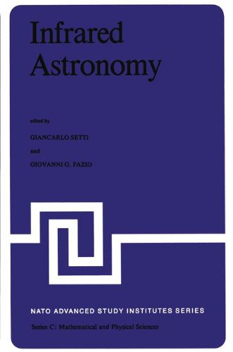 Infrared Astronomy: Proceedings of the NATO Advanced Study Institute held at Erice, Sicily, 9-20 July, 1977 (Nato Science Series C: (38), Band 38)