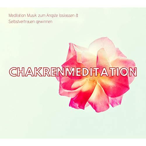 Chakrenmeditation: Meditation Musik zum Ängste loslassen & Selbstvertrauen gewinnen