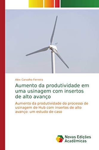 Aumento da produtividade em uma usinagem com insertos de alto avanço: Aumento da produtividade do processo de usinagem de Hub com insertos de alto avanço: um estudo de caso
