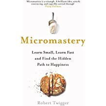 Micromastery: Learn Small, Learn Fast, and Find the Hidden Path to Happiness