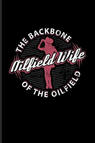 Oilfield Wife The Backbone Of The Oilfield: Hardest Jobs In The World Journal For Roughnecks, Hard Jobs, Oilman, Oil Rig Worker & Oilfield Fans - 6x9 - 100 Blank Lined Pages - Oil Field Pipe