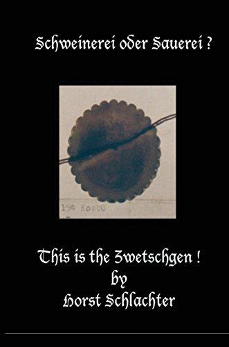 Schweinerei Oder Sauerei ? This Is the Zwetschgen !