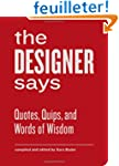 The Designer Says: Quotes, Quips, and...