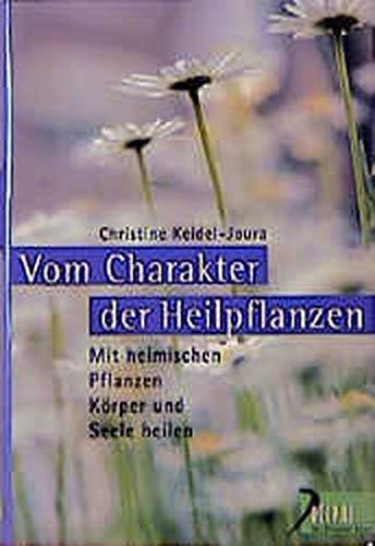 Vom Charakter der Heilpflanzen: Mit heimischen Pflanzen Körper und Seele heilen (Delphi bei Droemer Knaur)