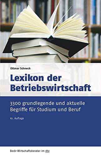 Lexikon der Betriebswirtschaft: 3.300 grundlegende und aktuelle Begriffe für Studium und Beruf (dtv Beck Wirtschaftsberater)
