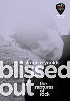 Blissed Out (Backpages Classics) (English Edition) von [Reynolds, Simon]
