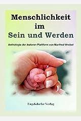 Menschlichkeit im Sein und Werden: Ein Buch-Projekt der Autoren Plattform von Manfred Wrobel Taschenbuch